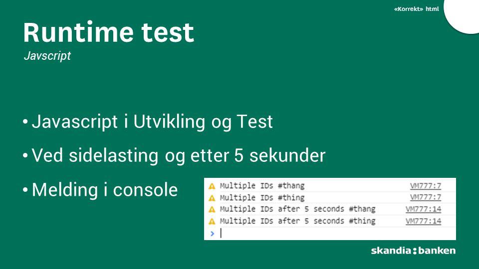 «Korrekt» html Javascript i Utvikling og Test Ved sidelasting og etter 5 sekunder Melding i console Runtime test Javscript