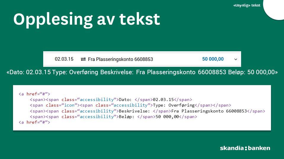 «Usynlig» tekst Opplesing av tekst Dato: 02.03.15 Type: Overføring Beskrivelse: Fra Plasseringskonto 66008853 Beløp: 50 000,00 Dato: 02.03.15 Type: Ov