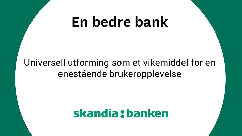 En bedre bank Universell utforming som et vikemiddel for en enestående brukeropplevelse