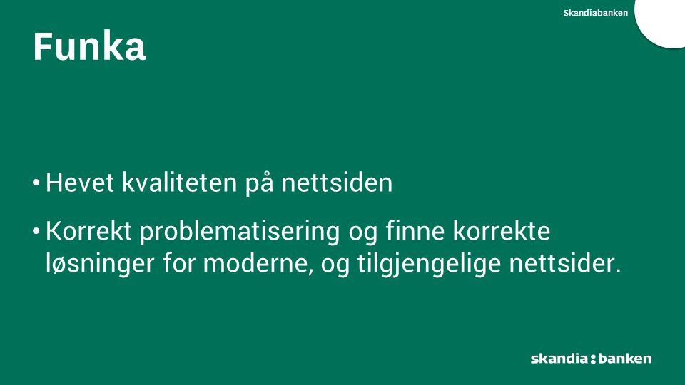 Skandiabanken Hevet kvaliteten på nettsiden Korrekt problematisering og finne korrekte løsninger for moderne, og tilgjengelige nettsider. Funka