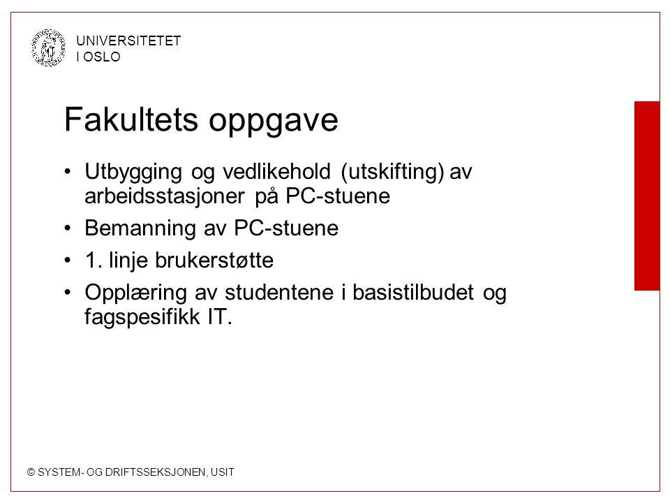 © SYSTEM- OG DRIFTSSEKSJONEN, USIT UNIVERSITETET I OSLO Fakultets oppgave Utbygging og vedlikehold (utskifting) av arbeidsstasjoner på PC-stuene Bemanning av PC-stuene 1.