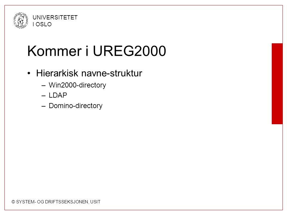 © SYSTEM- OG DRIFTSSEKSJONEN, USIT UNIVERSITETET I OSLO Kommer i UREG2000 Hierarkisk navne-struktur –Win2000-directory –LDAP –Domino-directory