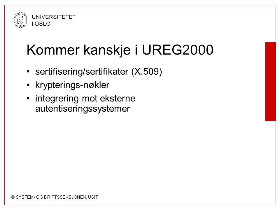© SYSTEM- OG DRIFTSSEKSJONEN, USIT UNIVERSITETET I OSLO Kommer kanskje i UREG2000 sertifisering/sertifikater (X.509) krypterings-nøkler integrering mot eksterne autentiseringssystemer