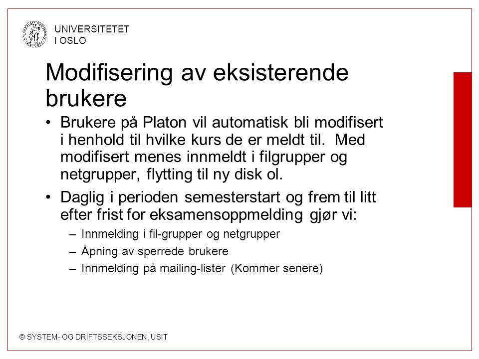© SYSTEM- OG DRIFTSSEKSJONEN, USIT UNIVERSITETET I OSLO Modifisering av eksisterende brukere Brukere på Platon vil automatisk bli modifisert i henhold til hvilke kurs de er meldt til.