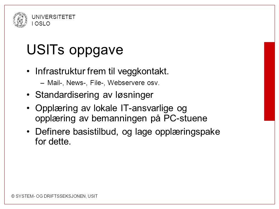 © SYSTEM- OG DRIFTSSEKSJONEN, USIT UNIVERSITETET I OSLO USITs oppgave - Infrastuktur 1 Servere (File, Mail, News, Web) File-server organisering Fremskaffe mål-tall