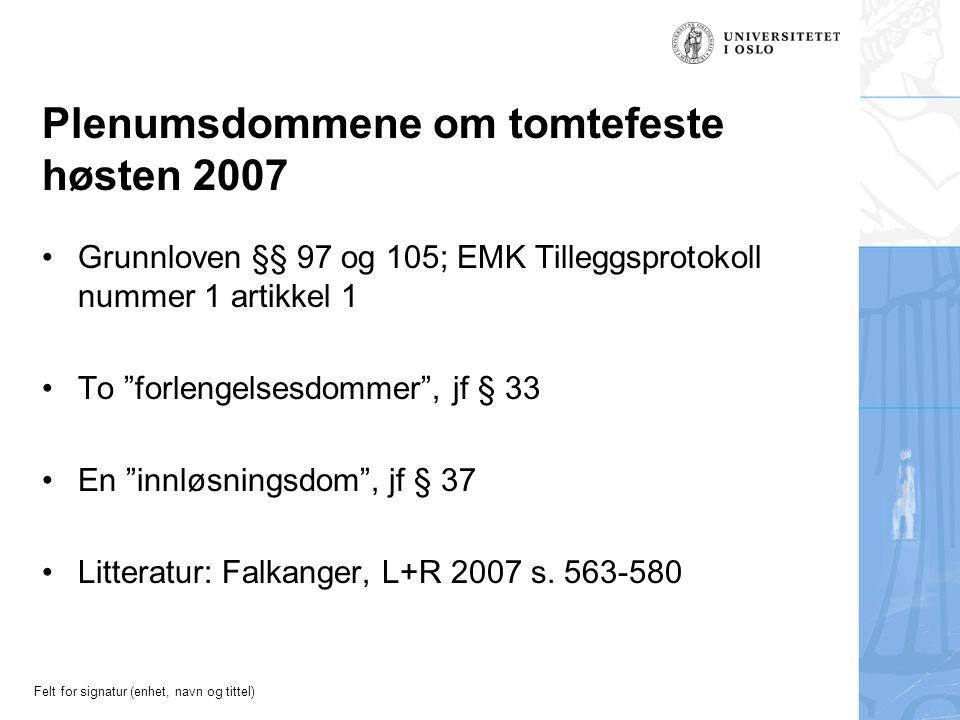 Felt for signatur (enhet, navn og tittel) Plenumsdommene om tomtefeste høsten 2007 Grunnloven §§ 97 og 105; EMK Tilleggsprotokoll nummer 1 artikkel 1