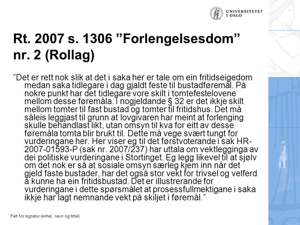 """Felt for signatur (enhet, navn og tittel) Rt. 2007 s. 1306 """"Forlengelsesdom"""" nr. 2 (Rollag) """"Det er rett nok slik at det i saka her er tale om ein fri"""