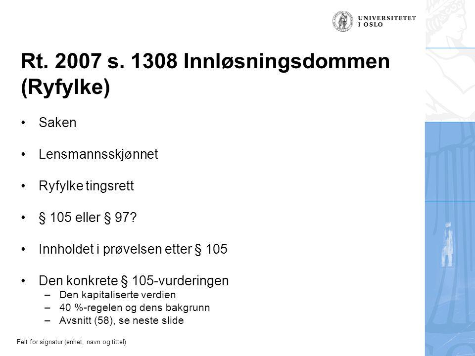 Felt for signatur (enhet, navn og tittel) Rt. 2007 s. 1308 Innløsningsdommen (Ryfylke) Saken Lensmannsskjønnet Ryfylke tingsrett § 105 eller § 97? Inn