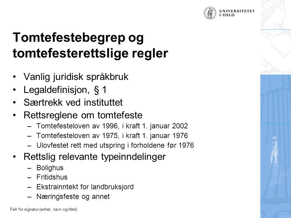 Felt for signatur (enhet, navn og tittel) Tomtefestebegrep og tomtefesterettslige regler Vanlig juridisk språkbruk Legaldefinisjon, § 1 Særtrekk ved i