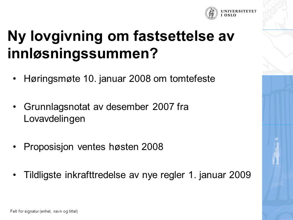 Felt for signatur (enhet, navn og tittel) Ny lovgivning om fastsettelse av innløsningssummen? Høringsmøte 10. januar 2008 om tomtefeste Grunnlagsnotat