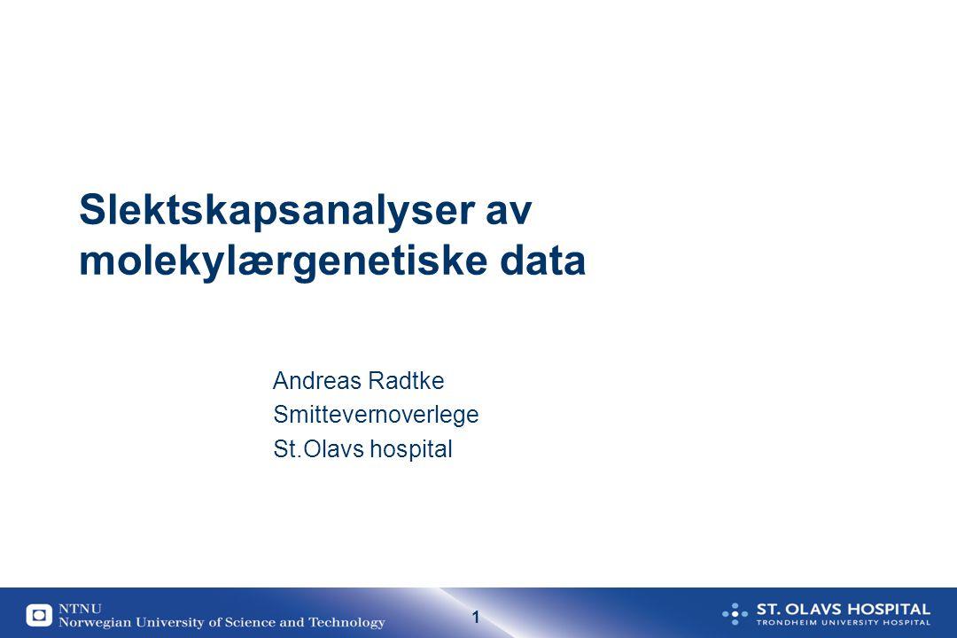 1 Slektskapsanalyser av molekylærgenetiske data Andreas Radtke Smittevernoverlege St.Olavs hospital