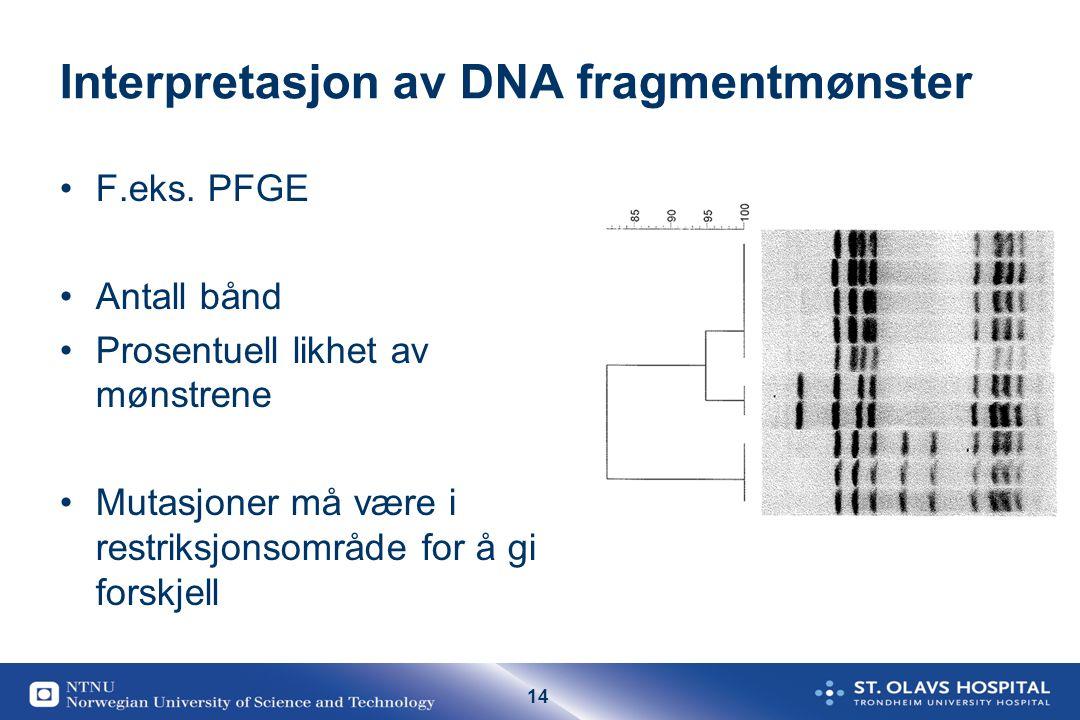 14 Interpretasjon av DNA fragmentmønster F.eks. PFGE Antall bånd Prosentuell likhet av mønstrene Mutasjoner må være i restriksjonsområde for å gi fors