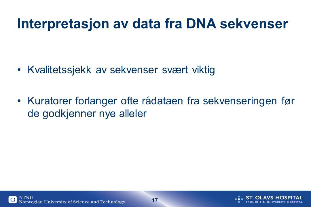 17 Interpretasjon av data fra DNA sekvenser Kvalitetssjekk av sekvenser svært viktig Kuratorer forlanger ofte rådataen fra sekvenseringen før de godkjenner nye alleler