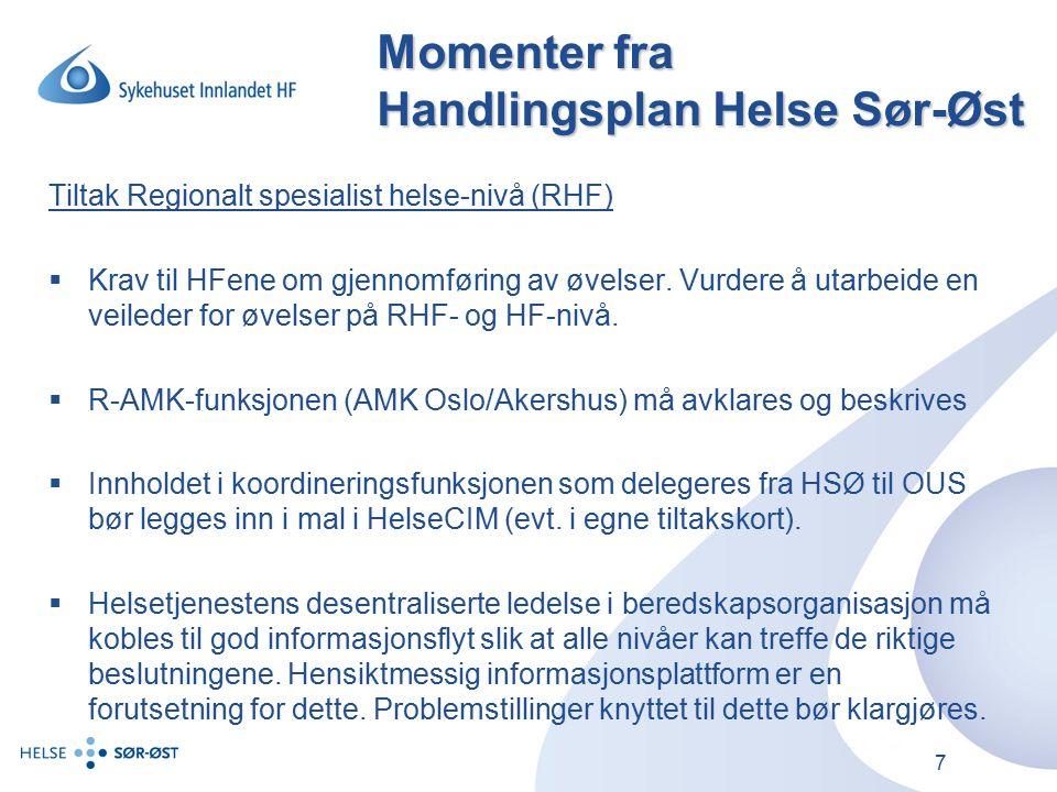 7 Momenter fra Handlingsplan Helse Sør-Øst Tiltak Regionalt spesialist helse-nivå (RHF)  Krav til HFene om gjennomføring av øvelser.