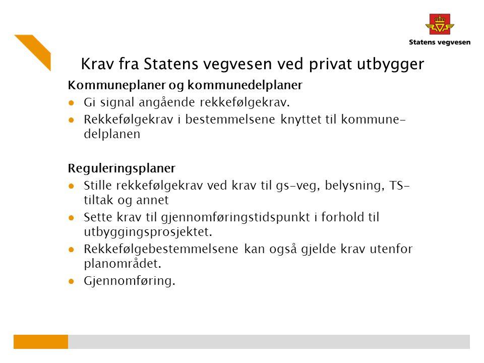 Krav fra Statens vegvesen ved privat utbygger Kommuneplaner og kommunedelplaner ● Gi signal angående rekkefølgekrav. ● Rekkefølgekrav i bestemmelsene
