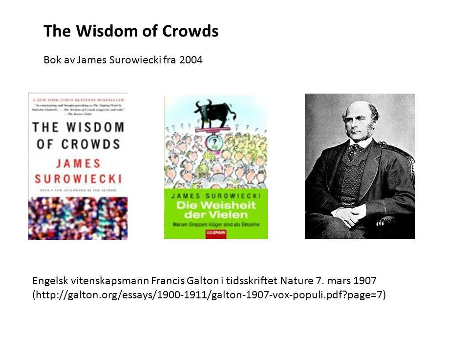 The Wisdom of Crowds Bok av James Surowiecki fra 2004 Engelsk vitenskapsmann Francis Galton i tidsskriftet Nature 7.