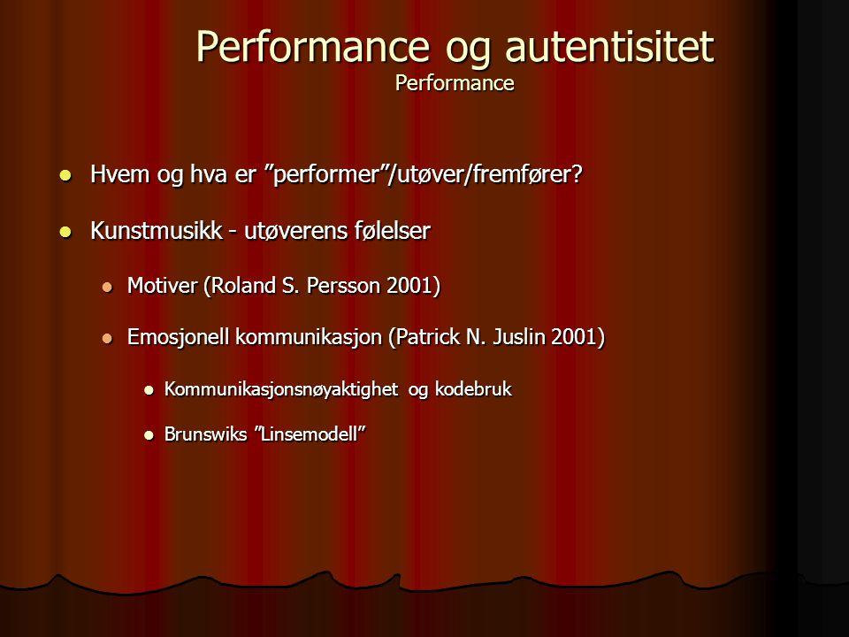 """Hvem og hva er """"performer""""/utøver/fremfører? Hvem og hva er """"performer""""/utøver/fremfører? Kunstmusikk - utøverens følelser Kunstmusikk - utøverens føl"""