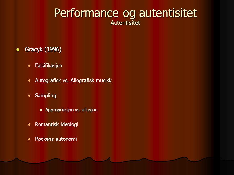 Gracyk (1996) Gracyk (1996) Falsifikasjon Autografisk vs. Allografisk musikk Sampling Appropriasjon vs. allusjon Romantisk ideologi Rockens autonomi P