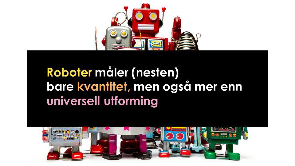 Roboter måler (nesten) bare kvantitet, men også mer enn universell utforming