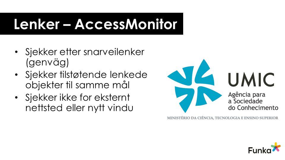 Lenker – AccessMonitor Sjekker etter snarveilenker (genväg) Sjekker tilstøtende lenkede objekter til samme mål Sjekker ikke for eksternt nettsted eller nytt vindu