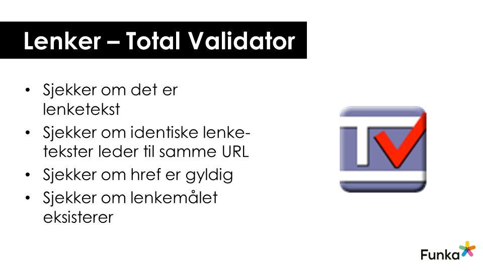 Lenker – Total Validator Sjekker om det er lenketekst Sjekker om identiske lenke- tekster leder til samme URL Sjekker om href er gyldig Sjekker om lenkemålet eksisterer