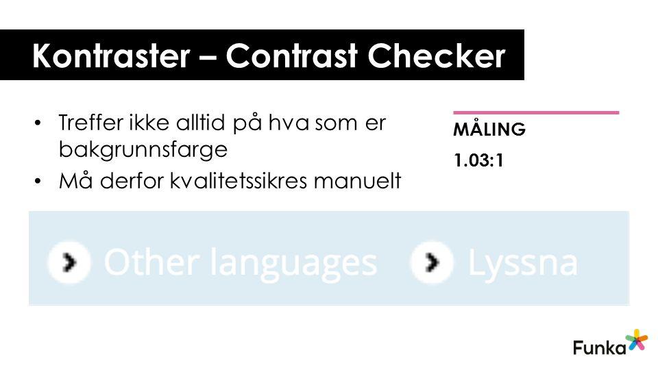 Kontraster – Contrast Checker Treffer ikke alltid på hva som er bakgrunnsfarge Må derfor kvalitetssikres manuelt MÅLING 1.03:1