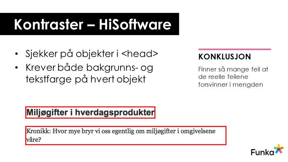 Kontraster – HiSoftware Sjekker på objekter i Krever både bakgrunns- og tekstfarge på hvert objekt KONKLUSJON Finner så mange feil at de reelle feilene forsvinner i mengden
