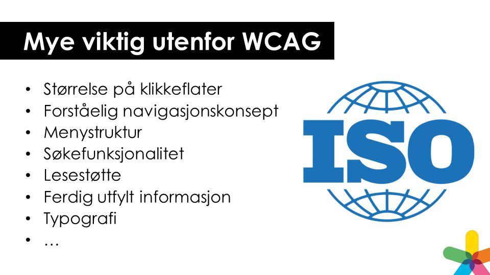 Mye viktig utenfor WCAG Størrelse på klikkeflater Forståelig navigasjonskonsept Menystruktur Søkefunksjonalitet Lesestøtte Ferdig utfylt informasjon Typografi …
