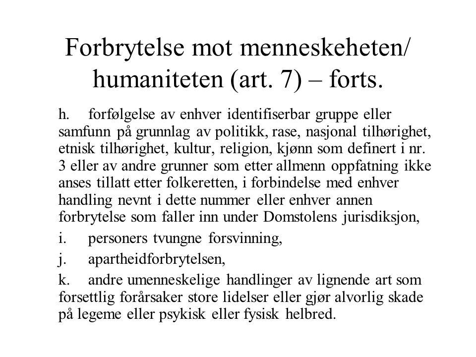 Forbrytelse mot menneskeheten/ humaniteten (art. 7) – forts. h.forfølgelse av enhver identifiserbar gruppe eller samfunn på grunnlag av politikk, rase