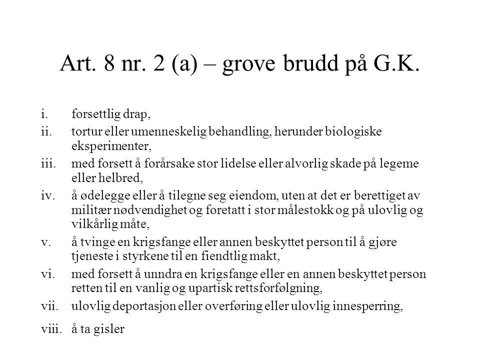 Art. 8 nr. 2 (a) – grove brudd på G.K. i.forsettlig drap, ii.tortur eller umenneskelig behandling, herunder biologiske eksperimenter, iii.med forsett