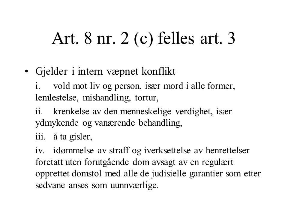 Art. 8 nr. 2 (c) felles art. 3 Gjelder i intern væpnet konflikt i.vold mot liv og person, især mord i alle former, lemlestelse, mishandling, tortur, i