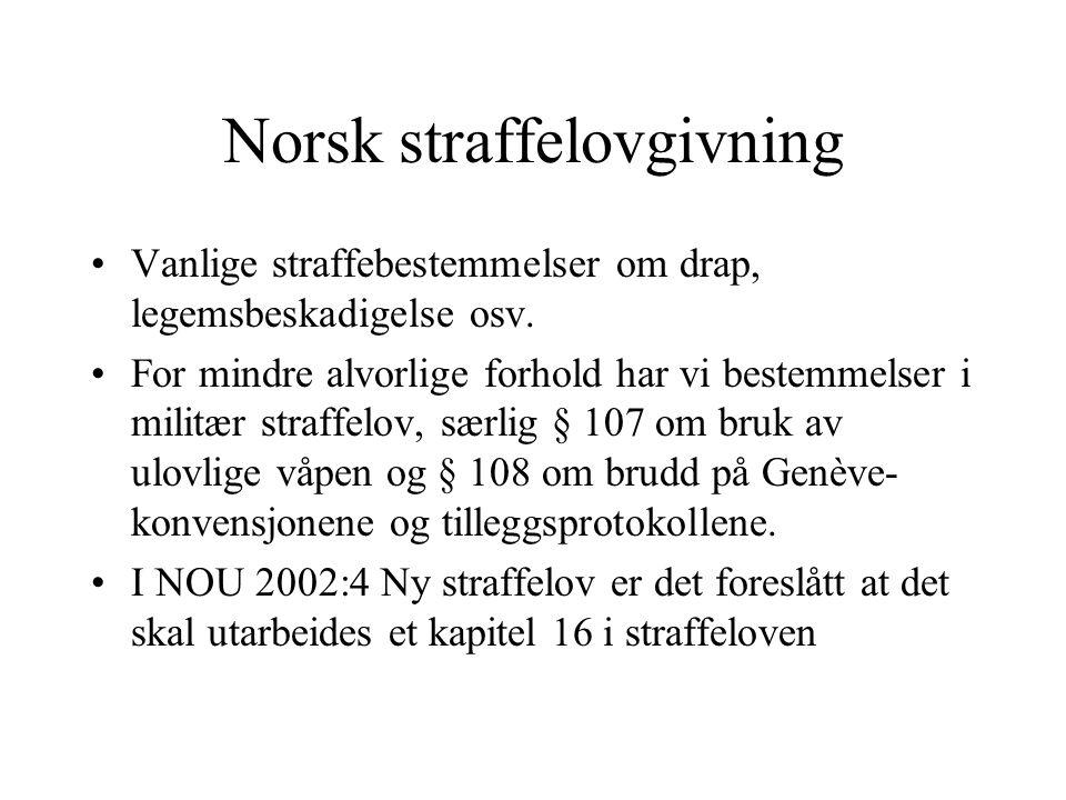 Norsk straffelovgivning Vanlige straffebestemmelser om drap, legemsbeskadigelse osv. For mindre alvorlige forhold har vi bestemmelser i militær straff