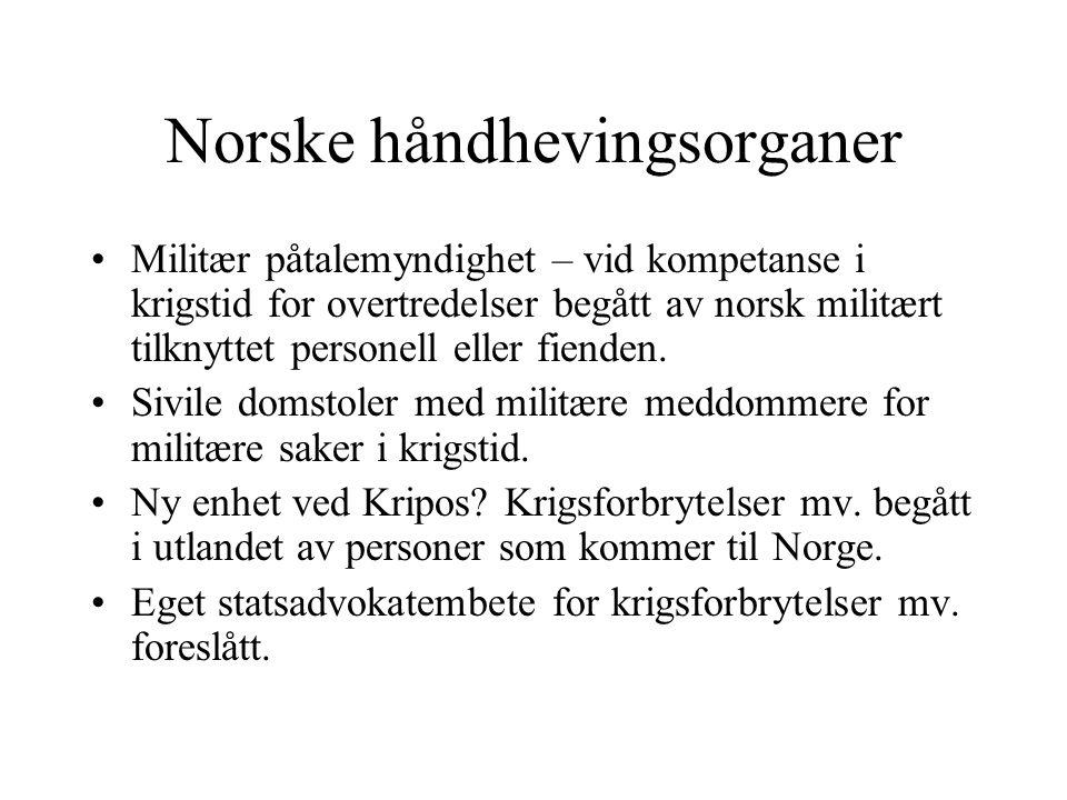 Norske håndhevingsorganer Militær påtalemyndighet – vid kompetanse i krigstid for overtredelser begått av norsk militært tilknyttet personell eller fi