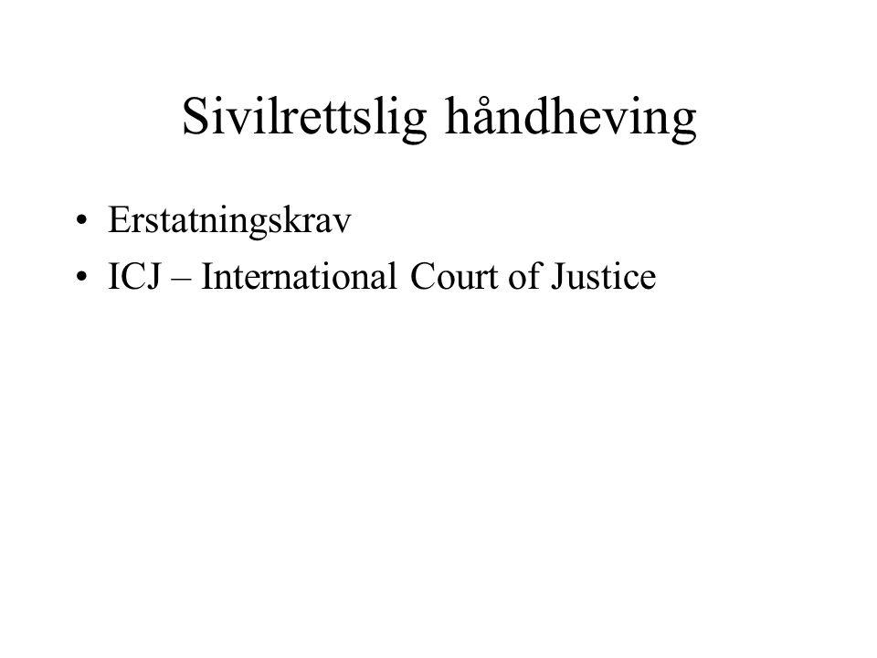 Sivilrettslig håndheving Erstatningskrav ICJ – International Court of Justice