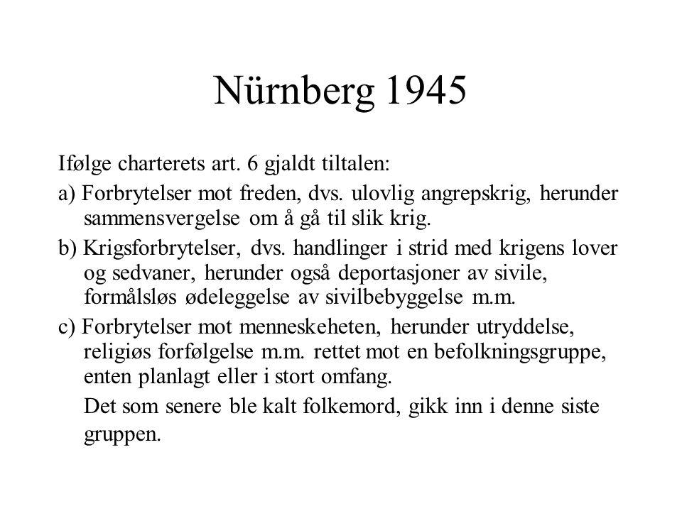Nürnberg 1945 Ifølge charterets art. 6 gjaldt tiltalen: a) Forbrytelser mot freden, dvs. ulovlig angrepskrig, herunder sammensvergelse om å gå til sli