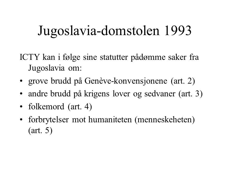 Jugoslavia-domstolen 1993 ICTY kan i følge sine statutter pådømme saker fra Jugoslavia om: grove brudd på Genève-konvensjonene (art. 2) andre brudd på
