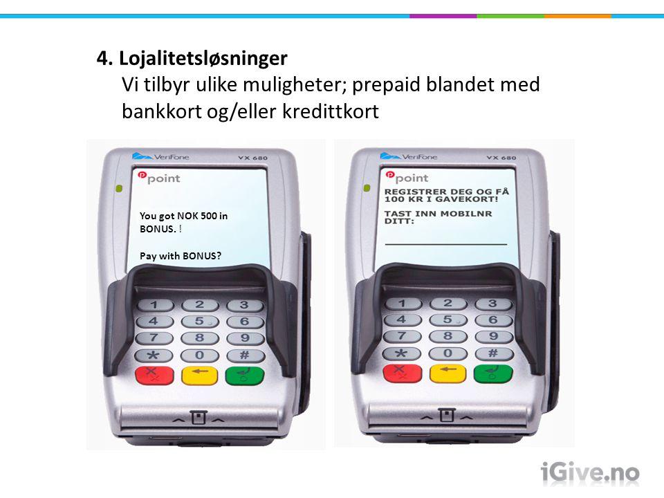 4. Lojalitetsløsninger Vi tilbyr ulike muligheter; prepaid blandet med bankkort og/eller kredittkort You got NOK 500 in BONUS. ! Pay with BONUS?