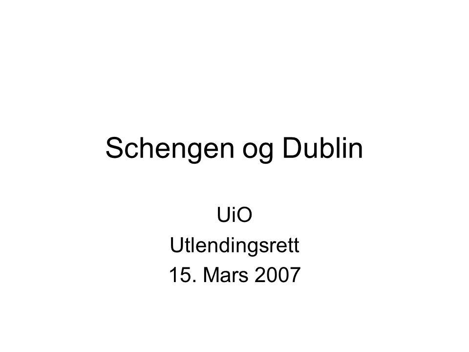 Schengen og Dublin UiO Utlendingsrett 15. Mars 2007