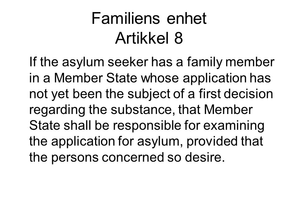 Familiens enhet Artikkel 8 If the asylum seeker has a family member in a Member State whose application has not yet been the subject of a first decisi