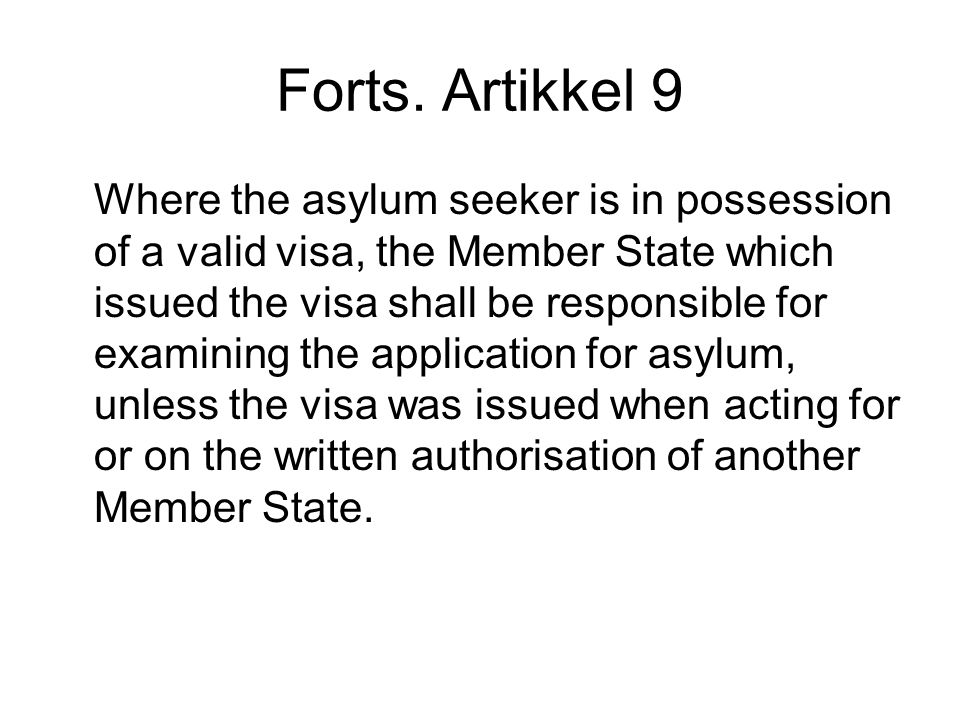 Forts. Artikkel 9 Where the asylum seeker is in possession of a valid visa, the Member State which issued the visa shall be responsible for examining