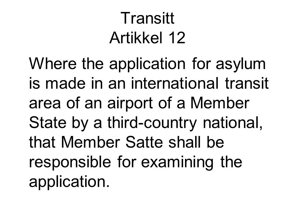 Transitt Artikkel 12 Where the application for asylum is made in an international transit area of an airport of a Member State by a third-country national, that Member Satte shall be responsible for examining the application.