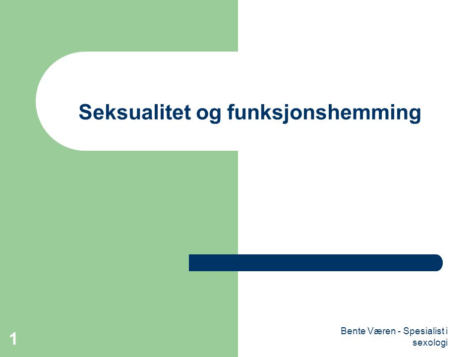 Bente Væren - Spesialist i sexologi 1 Seksualitet og funksjonshemming