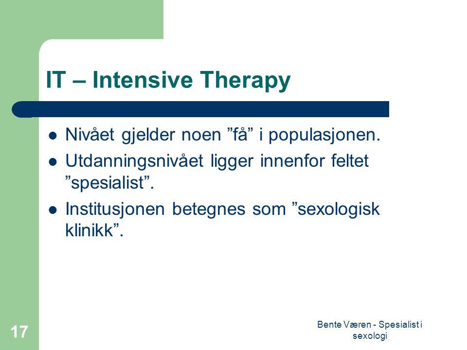 Bente Væren - Spesialist i sexologi 17 IT – Intensive Therapy Nivået gjelder noen få i populasjonen.
