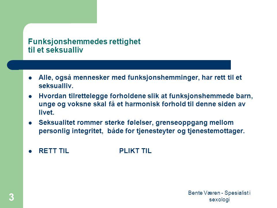 Bente Væren - Spesialist i sexologi 4 ETISKE SPØRSMÅL Retten til et seksualliv.