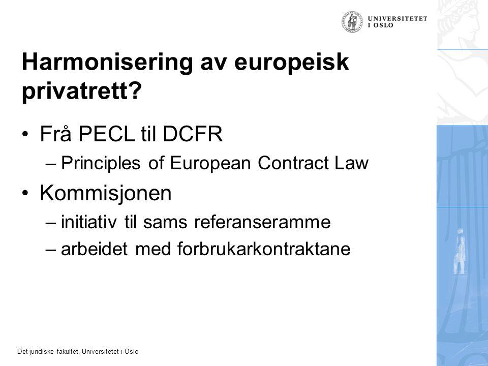 Det juridiske fakultet, Universitetet i Oslo Harmonisering av europeisk privatrett? Frå PECL til DCFR –Principles of European Contract Law Kommisjonen