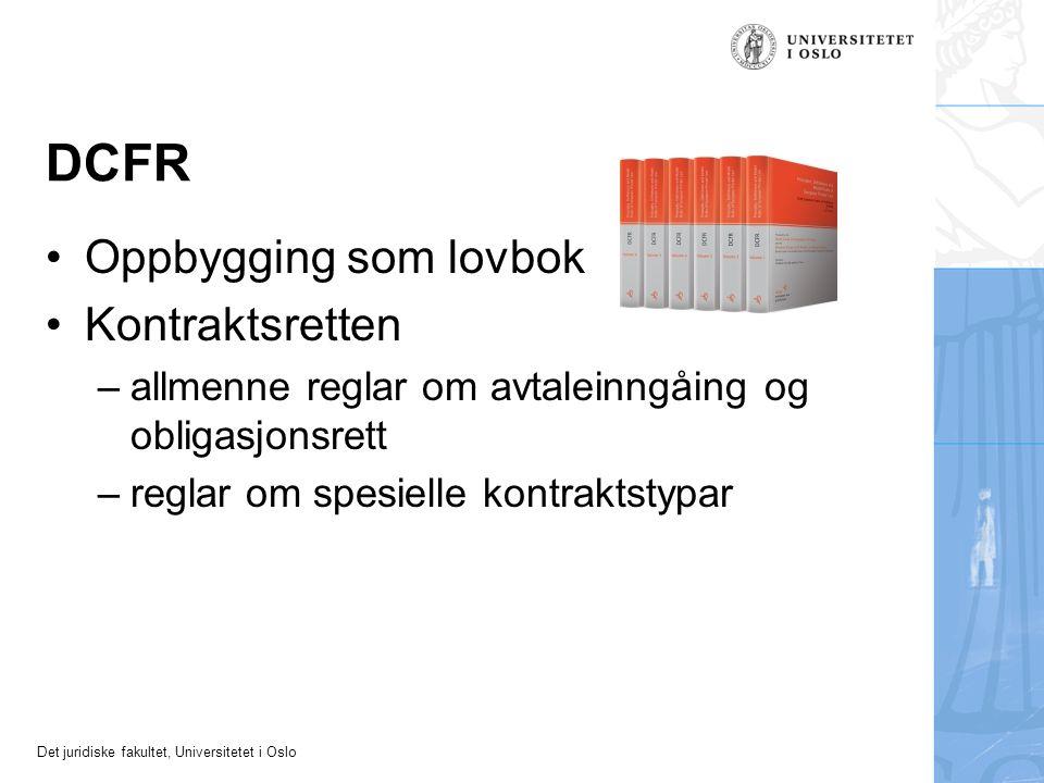 Det juridiske fakultet, Universitetet i Oslo DCFR Oppbygging som lovbok Kontraktsretten –allmenne reglar om avtaleinngåing og obligasjonsrett –reglar