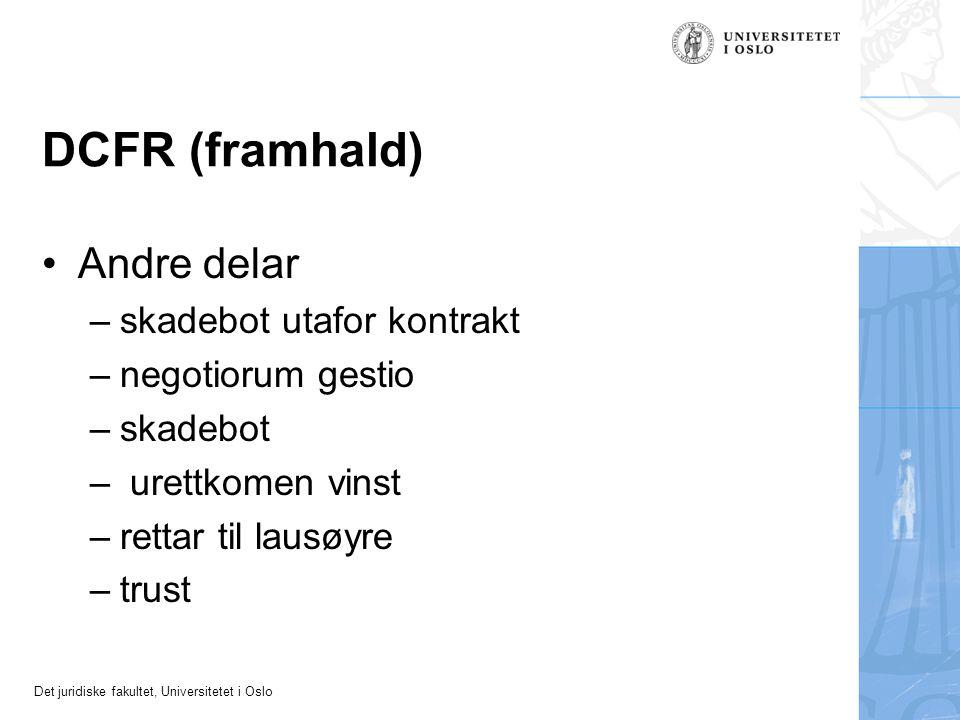 Det juridiske fakultet, Universitetet i Oslo DCFR (framhald) Andre delar –skadebot utafor kontrakt –negotiorum gestio –skadebot – urettkomen vinst –re