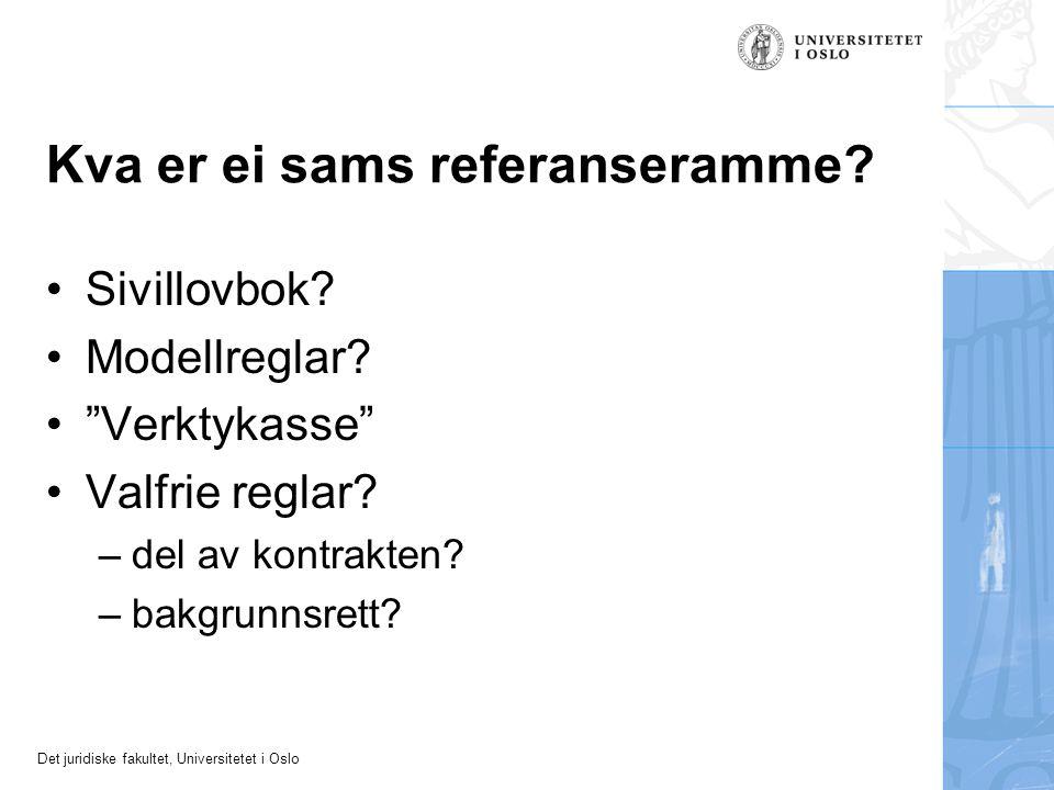 """Det juridiske fakultet, Universitetet i Oslo Kva er ei sams referanseramme? Sivillovbok? Modellreglar? """"Verktykasse"""" Valfrie reglar? –del av kontrakte"""