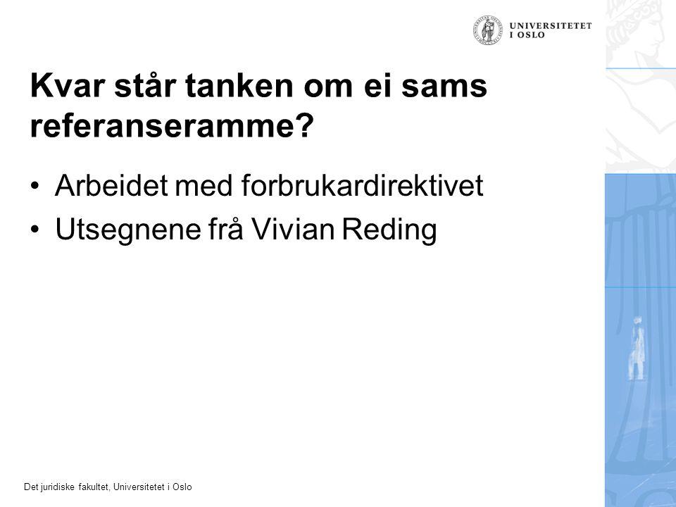 Det juridiske fakultet, Universitetet i Oslo Kvar står tanken om ei sams referanseramme? Arbeidet med forbrukardirektivet Utsegnene frå Vivian Reding