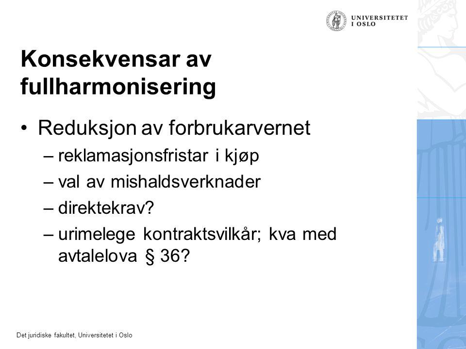 Det juridiske fakultet, Universitetet i Oslo Konsekvensar av fullharmonisering Reduksjon av forbrukarvernet –reklamasjonsfristar i kjøp –val av mishal